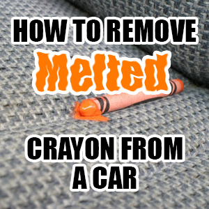 Best way to remove melted crayon and candy from your car