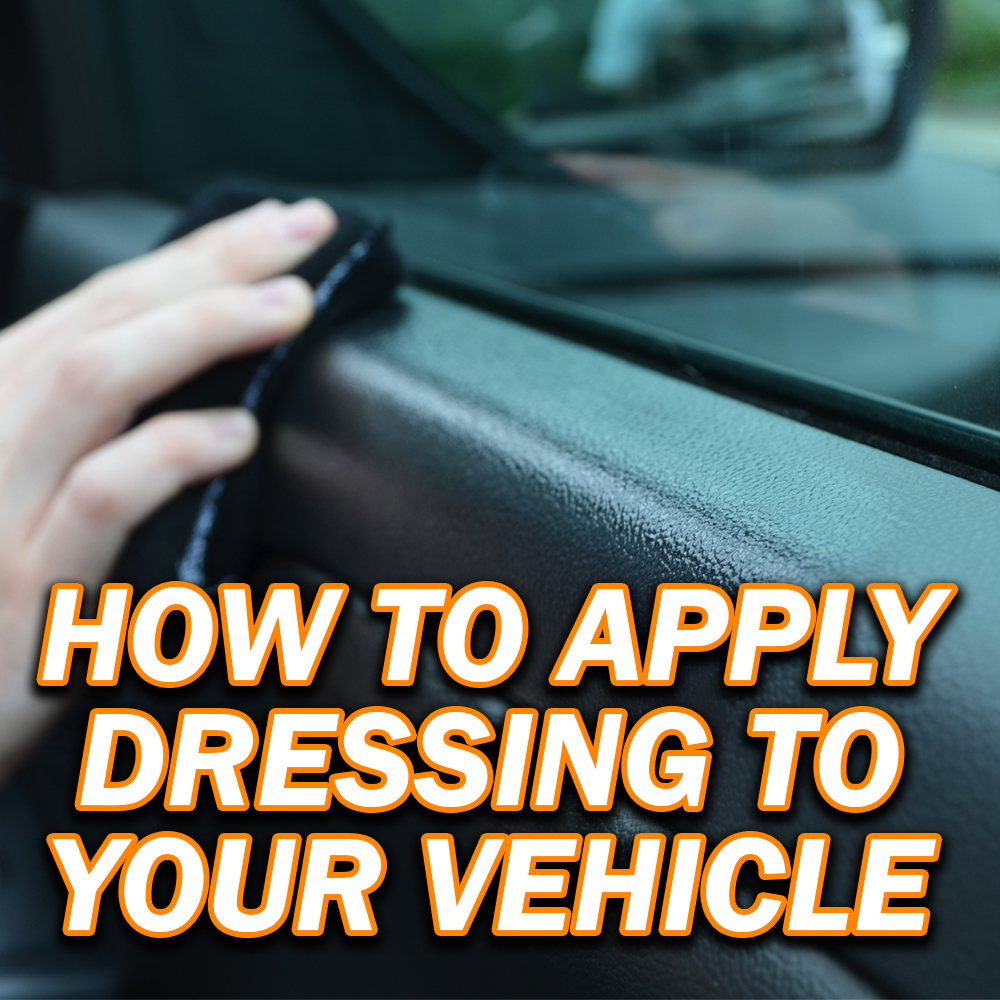 How To Properly Use Dressing On Your Vehicle